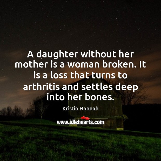 A daughter without her mother is a woman broken. It is a Image