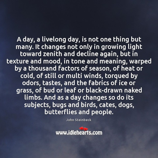A day, a livelong day, is not one thing but many. It John Steinbeck Picture Quote