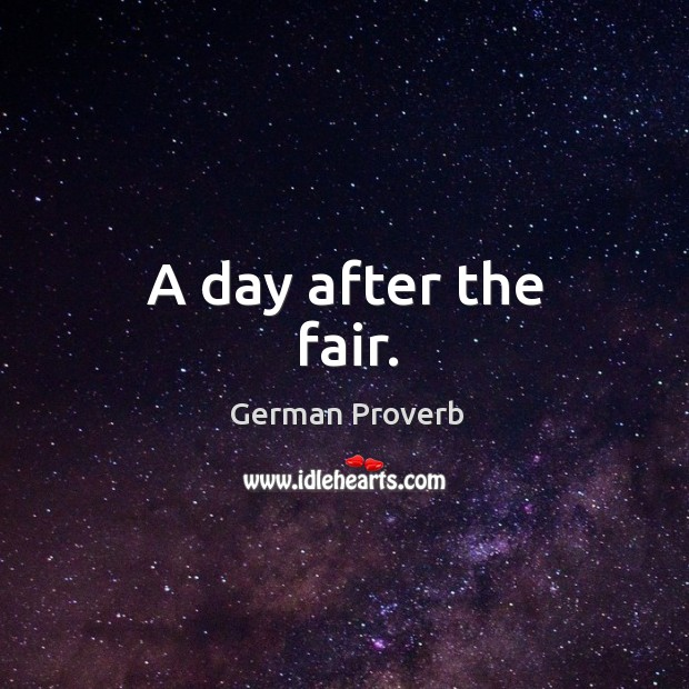 A day after the fair. German Proverbs Image