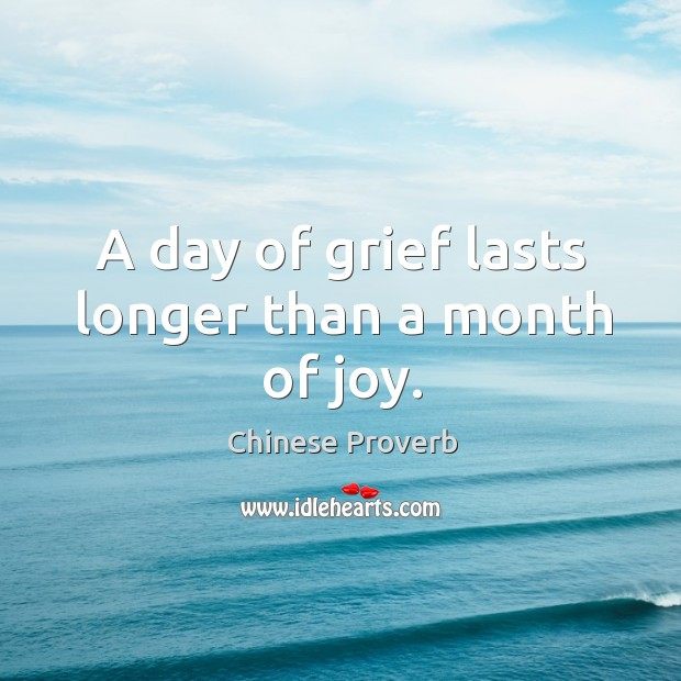Image, A day of grief lasts longer than a month of joy.