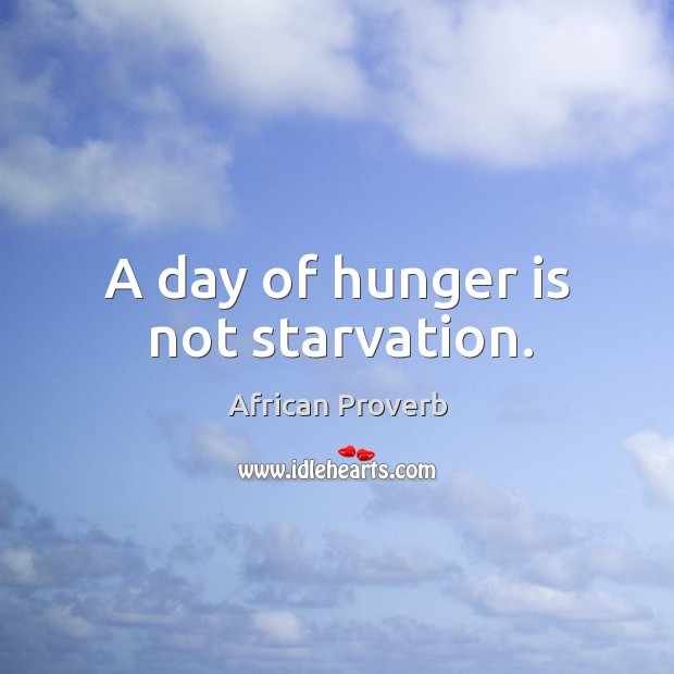 Image, A day of hunger is not starvation.