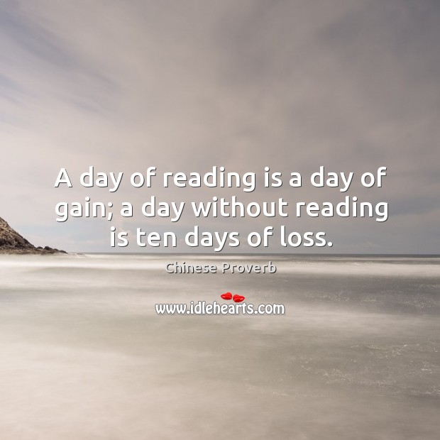 Image, A day of reading is a day of gain; a day without reading is ten days of loss.