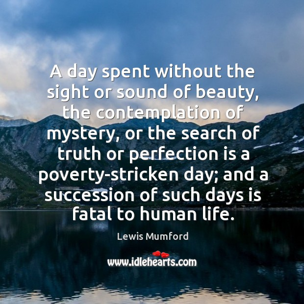 A day spent without the sight or sound of beauty Image