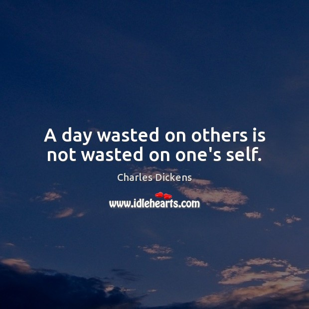 Image about A day wasted on others is not wasted on one's self.