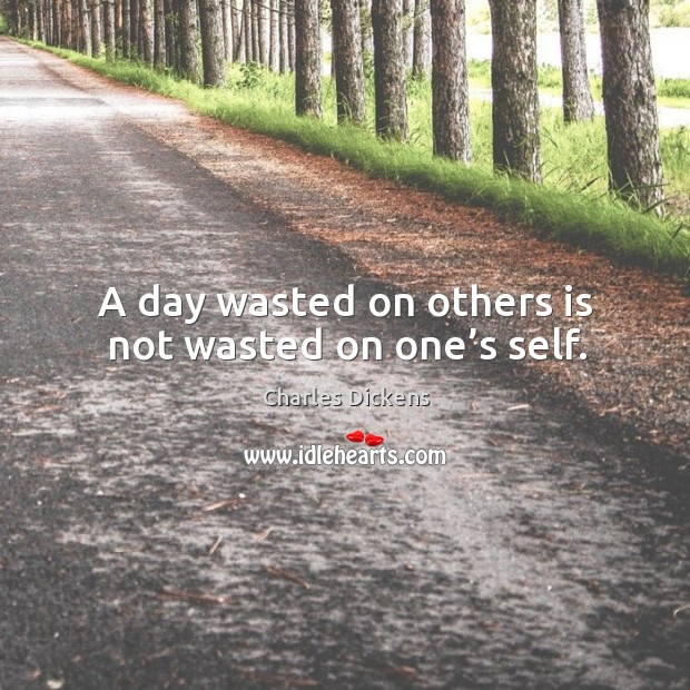 Image, A day wasted on others is not wasted on one's self.