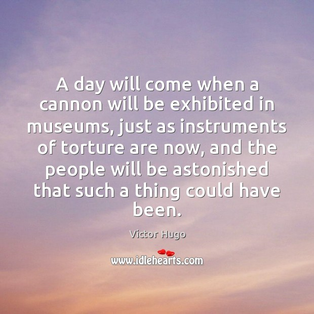 A day will come when a cannon will be exhibited in museums, Image