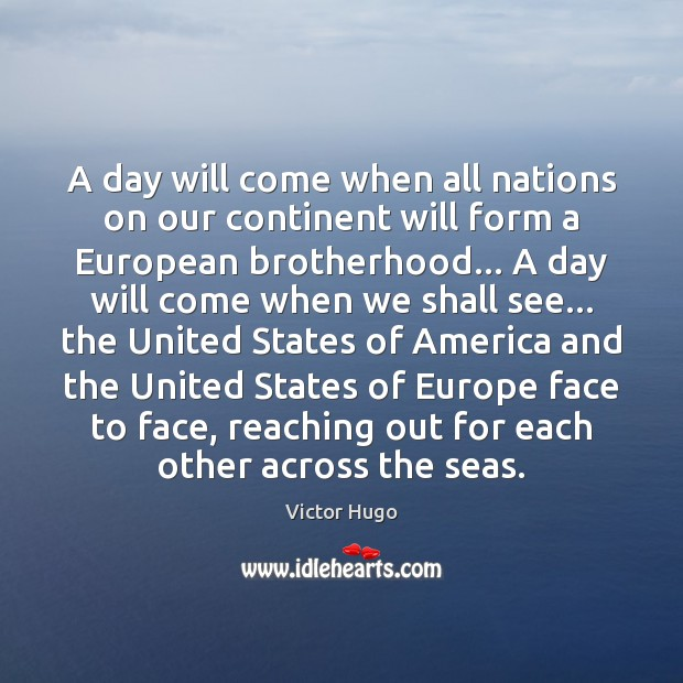 A day will come when all nations on our continent will form Image