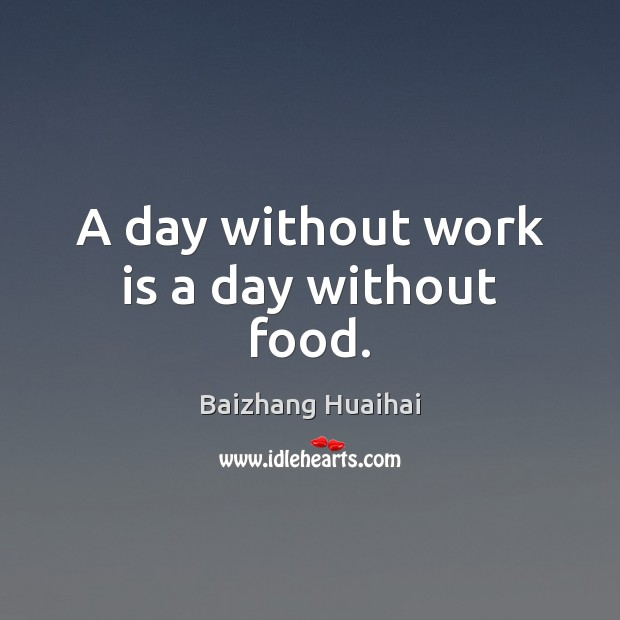 Image, A day without work is a day without food.