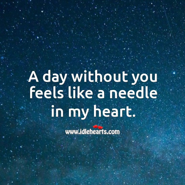 A day without you feels like a needle in my heart. Image