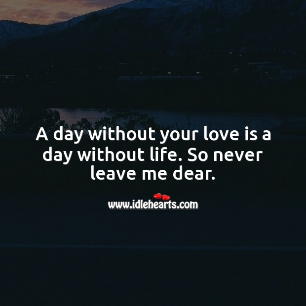 A day without your love is a day without life. Image