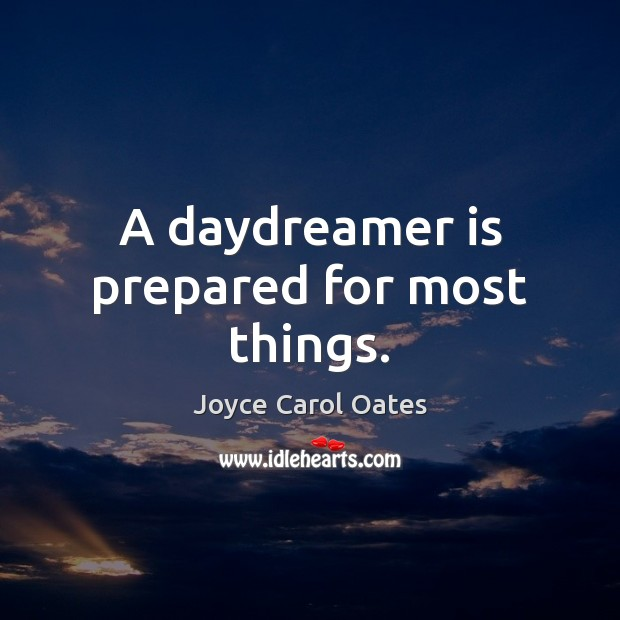 A daydreamer is prepared for most things. Image
