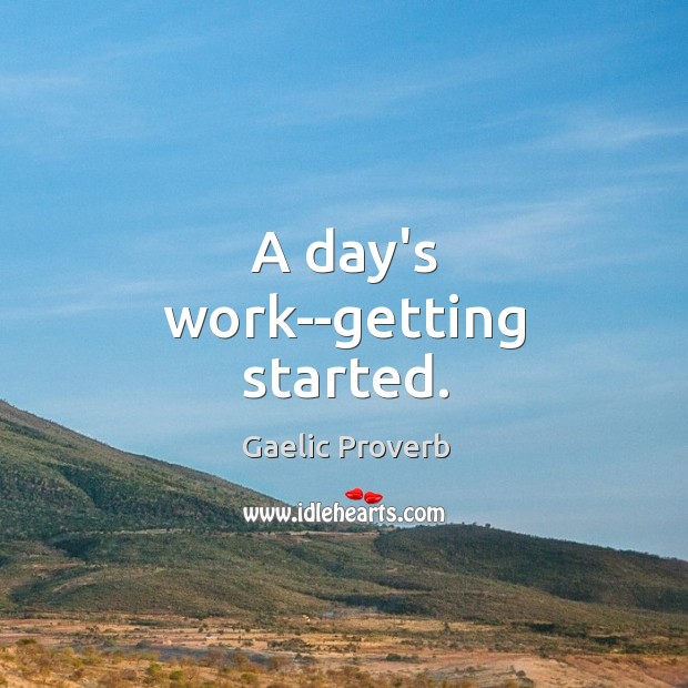 A day's work–getting started. Gaelic Proverbs Image