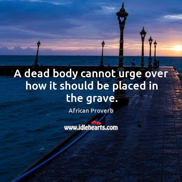 Image, A dead body cannot urge over how it should be placed in the grave.