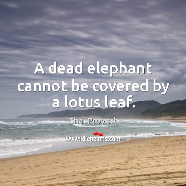 A dead elephant cannot be covered by a lotus leaf. Thai Proverbs Image