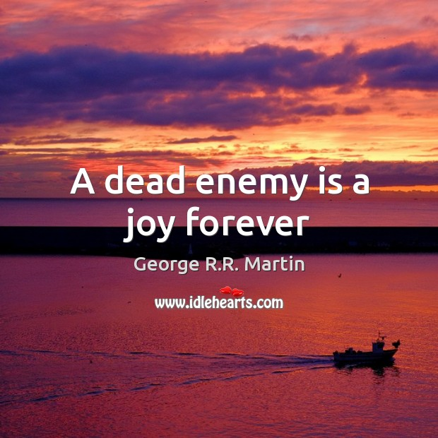 A dead enemy is a joy forever Image