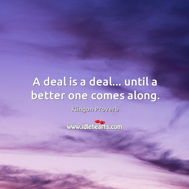 A deal is a deal… Until a better one comes along. Image