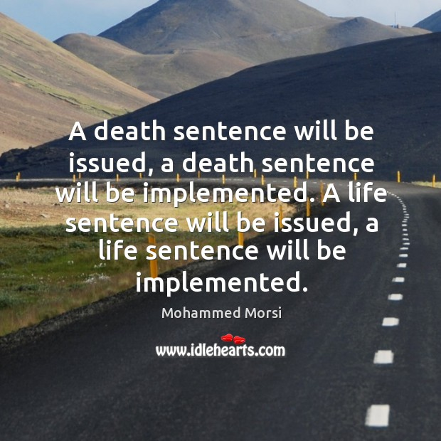 A death sentence will be issued, a death sentence will be implemented. Mohammed Morsi Picture Quote