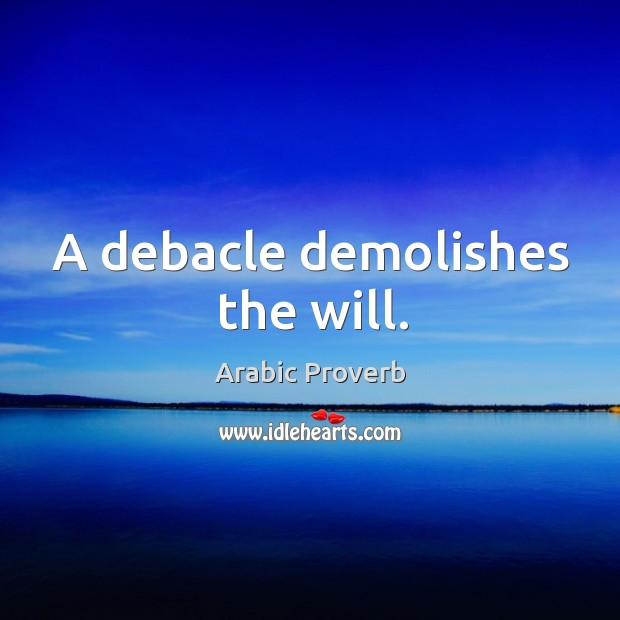 Image, A debacle demolishes the will.