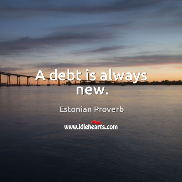 Image, A debt is always new.