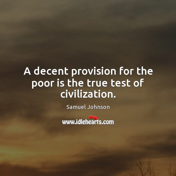 Image, A decent provision for the poor is the true test of civilization.