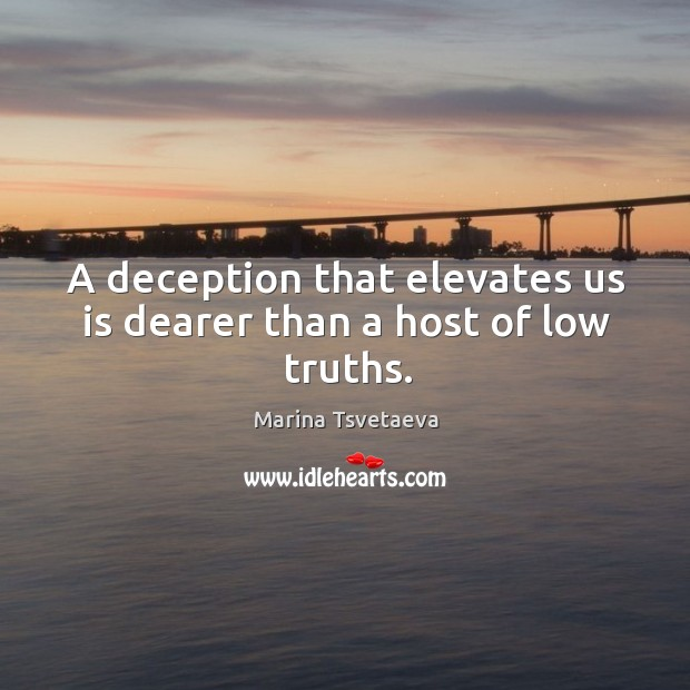 A deception that elevates us is dearer than a host of low truths. Image