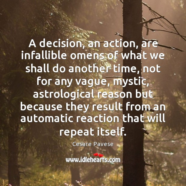 A decision, an action, are infallible omens of what we shall do Cesare Pavese Picture Quote