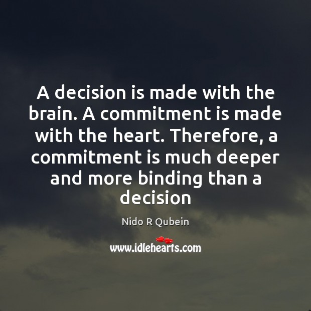 A decision is made with the brain. A commitment is made with Nido R Qubein Picture Quote