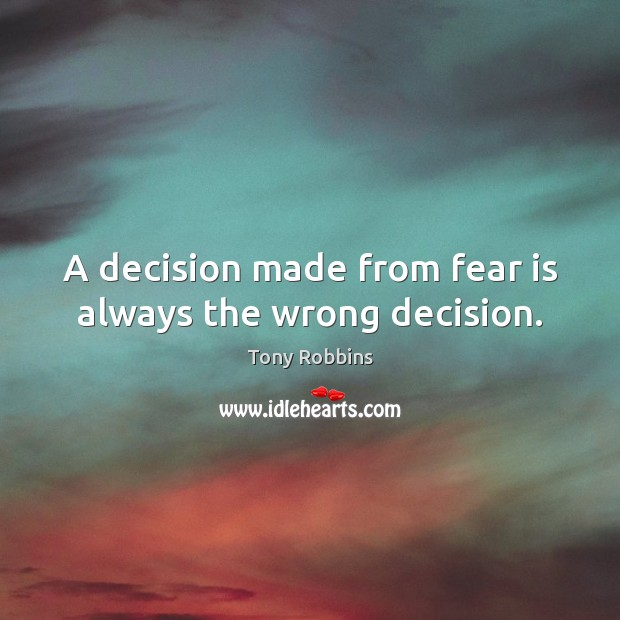 Image, A decision made from fear is always the wrong decision.