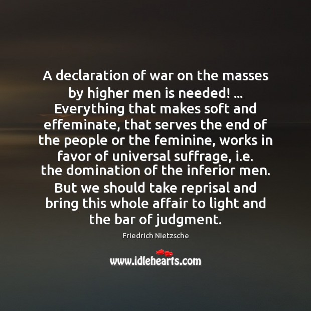 A declaration of war on the masses by higher men is needed! … Image