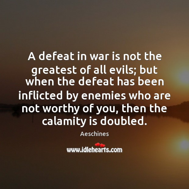 A defeat in war is not the greatest of all evils; but Image