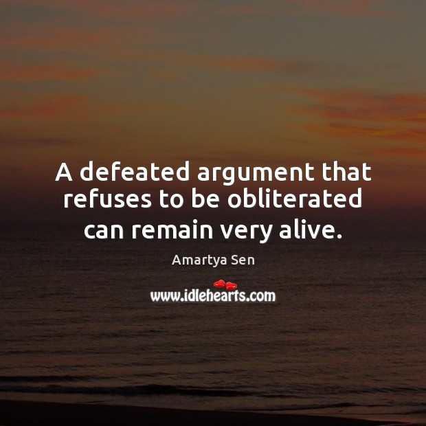 A defeated argument that refuses to be obliterated can remain very alive. Image