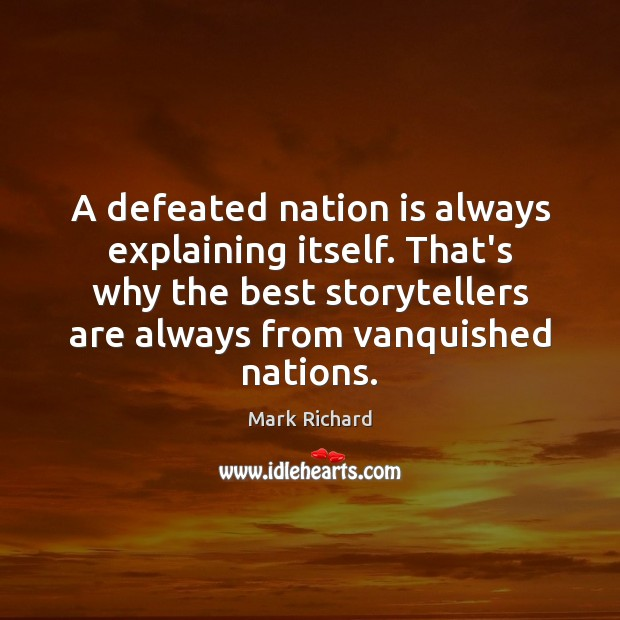 A defeated nation is always explaining itself. That's why the best storytellers Image