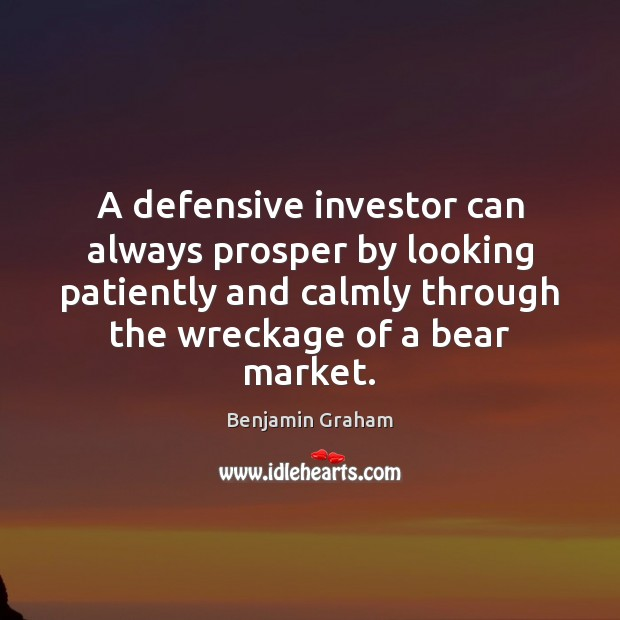 A defensive investor can always prosper by looking patiently and calmly through Benjamin Graham Picture Quote