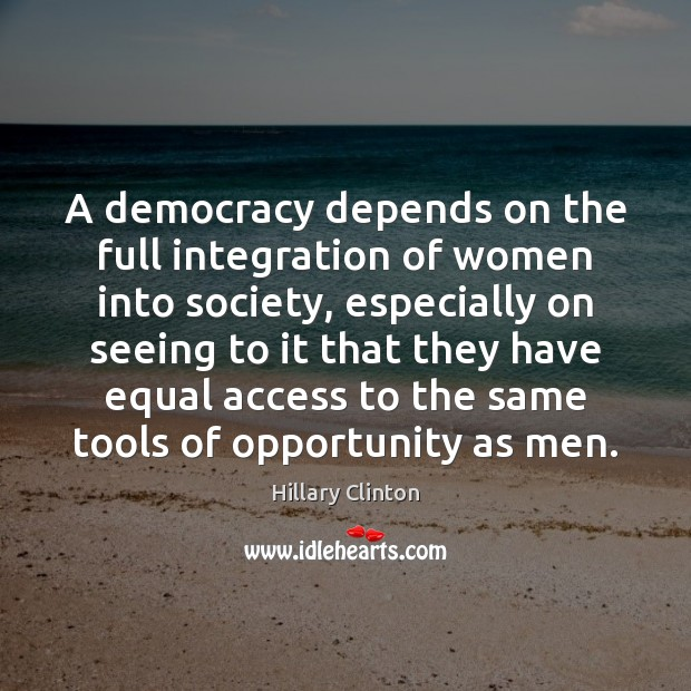 Image, A democracy depends on the full integration of women into society, especially