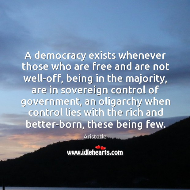 Image, A democracy exists whenever those who are free and are not well-off,