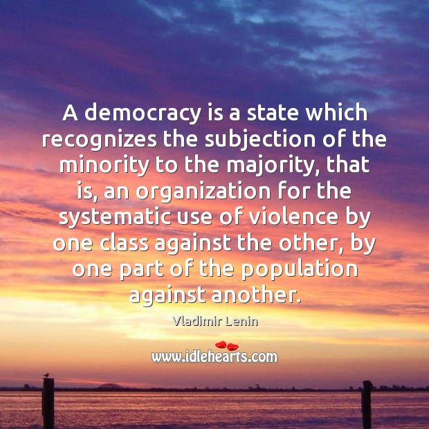 A democracy is a state which recognizes the subjection of the minority Vladimir Lenin Picture Quote