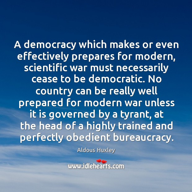 Image, A democracy which makes or even effectively prepares for modern, scientific war must.