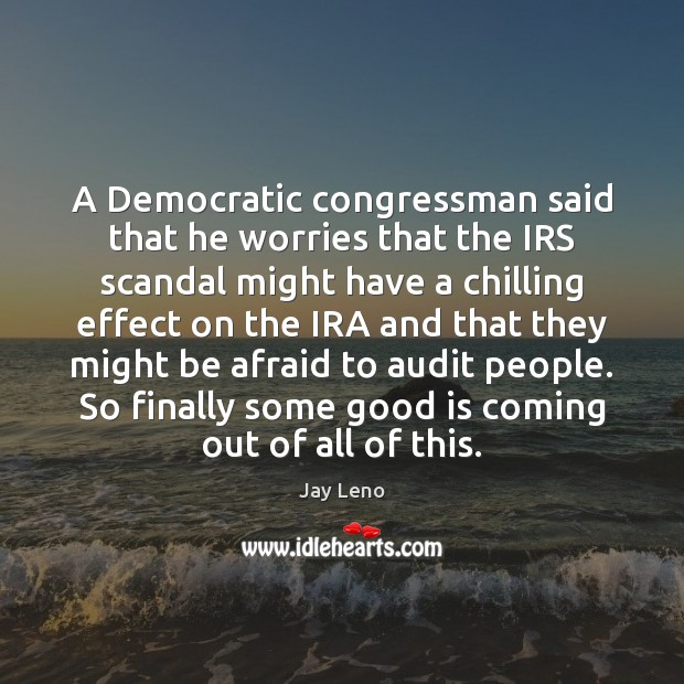 A Democratic congressman said that he worries that the IRS scandal might Image