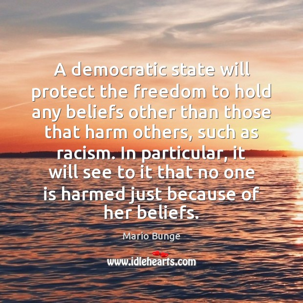 A democratic state will protect the freedom to hold any beliefs other Mario Bunge Picture Quote