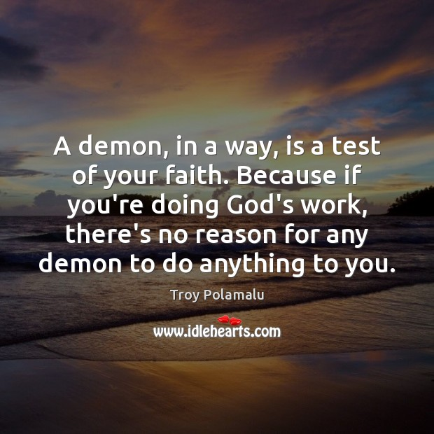 A demon, in a way, is a test of your faith. Because Troy Polamalu Picture Quote