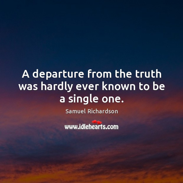 A departure from the truth was hardly ever known to be a single one. Image