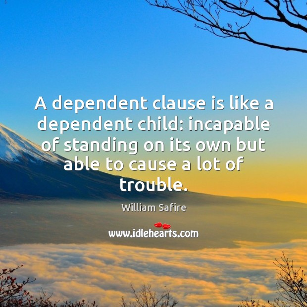 A dependent clause is like a dependent child: incapable of standing on Image