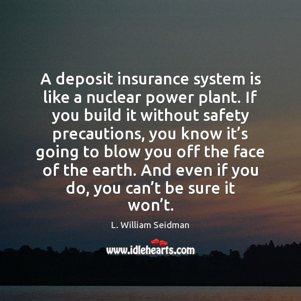 A deposit insurance system is like a nuclear power plant. If you Image