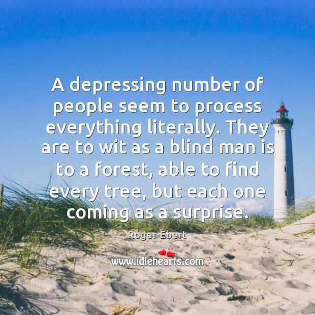 A depressing number of people seem to process everything literally. They are Image