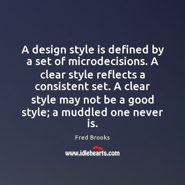 A design style is defined by a set of microdecisions. A clear Image