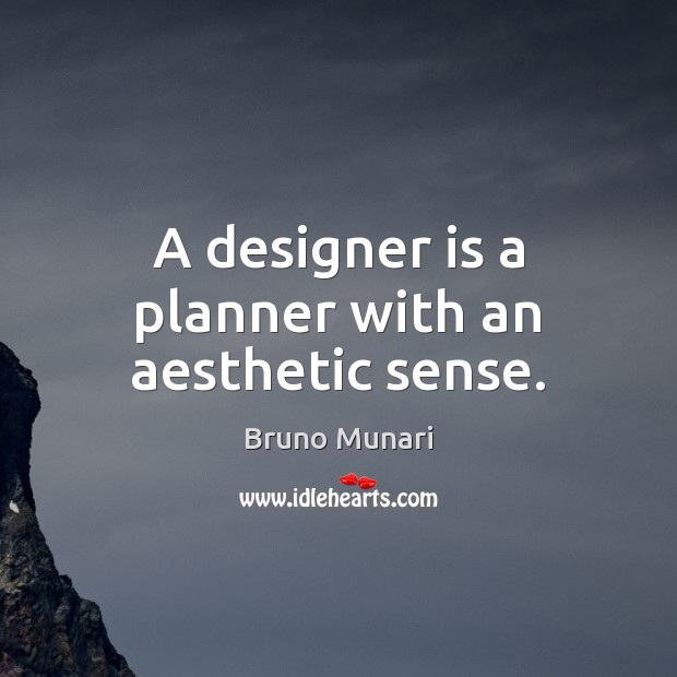 Image, A designer is a planner with an aesthetic sense.
