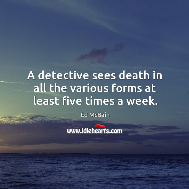 Image, A detective sees death in all the various forms at least five times a week.