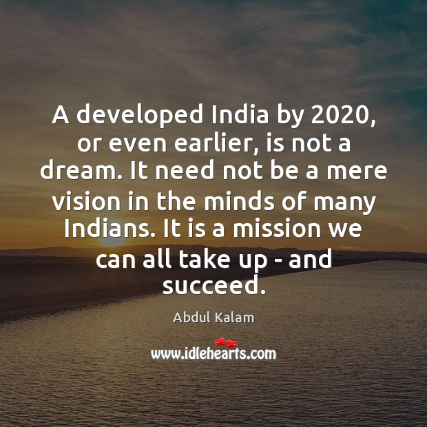 Image, A developed India by 2020, or even earlier, is not a dream. It
