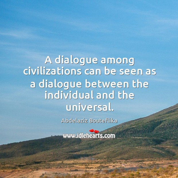 Image, A dialogue among civilizations can be seen as a dialogue between the individual and the universal.