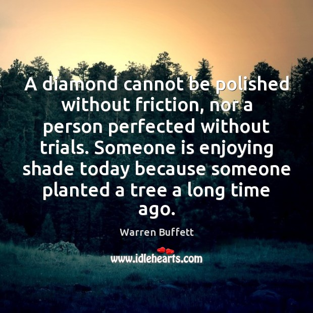 A diamond cannot be polished without friction, nor a person perfected without Image